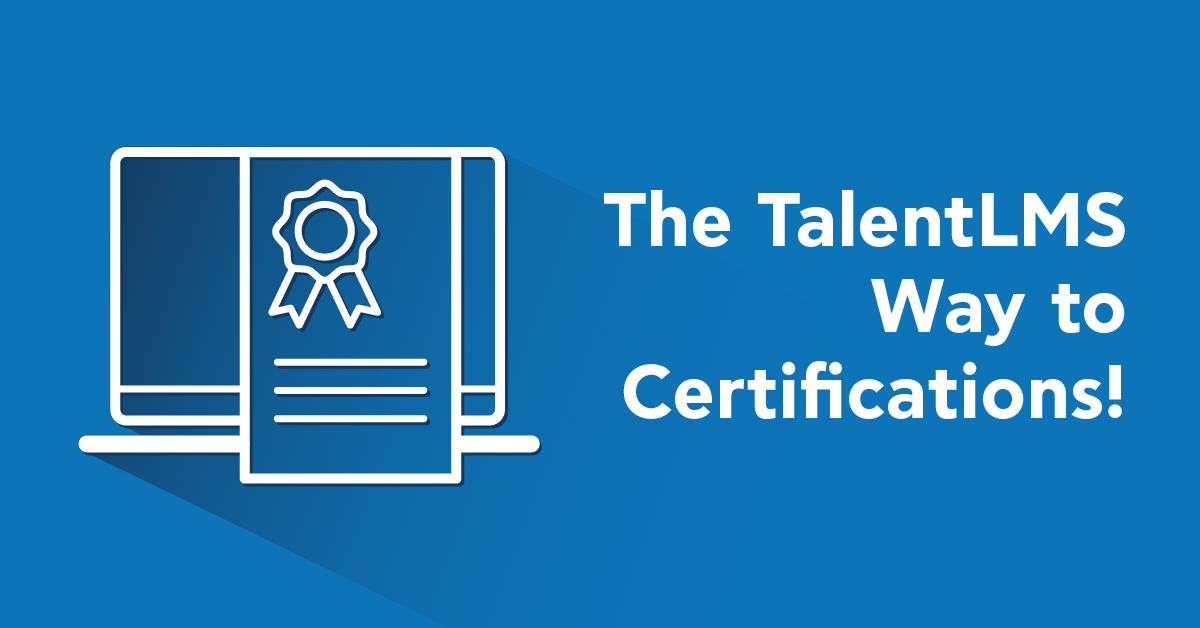 How to work with TalentLMS Certfications: A short guide - TalentLMS Blog
